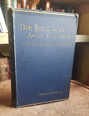 Our Bible and the Ancient Manuscripts Being A History of the Text and its Translations