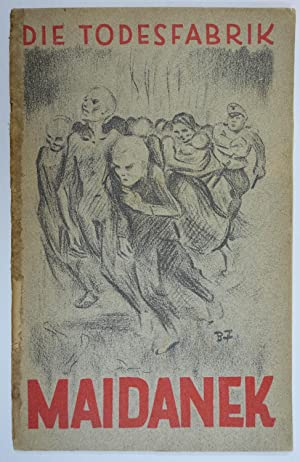 Die Todesfabrik Maidanek. Ein dokumentarischer Tatsachenbericht aus: KZ Majdanek