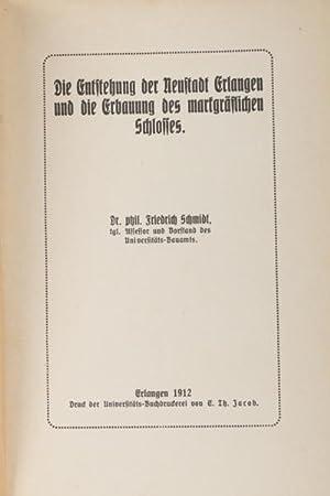 Die Entstehung der Neustadt Erlangen und die Erbauung des markgräflichen Schlosses.: Schmidt, ...