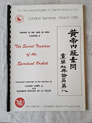 The Secret Treatise of the Spiritual Orchid: Huang Ti Nei Ching Su Wen, Chapter 8 , London Semina...