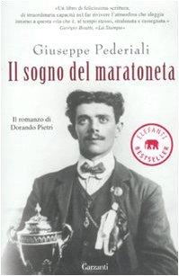 Il sogno del maratoneta. Il romanzo di Dorando Pietri - Pederiali, Giuseppe