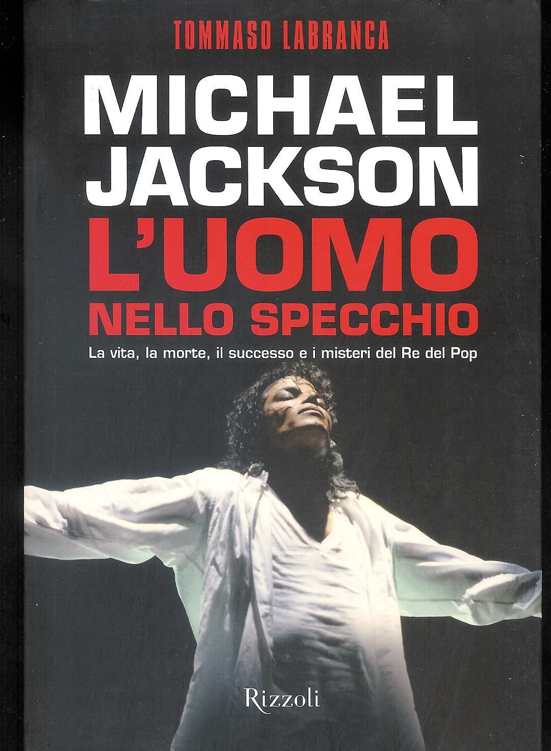 Michael Jackson: l'uomo nello specchio : la vita, la morte, il successo e i misteri del re del pop - Labranca, Tommaso