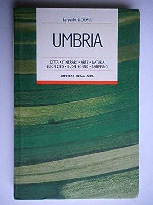UMBRIA CITTà ITINERARI ARTE NATURA BUON CIBO: a.a. v.v.