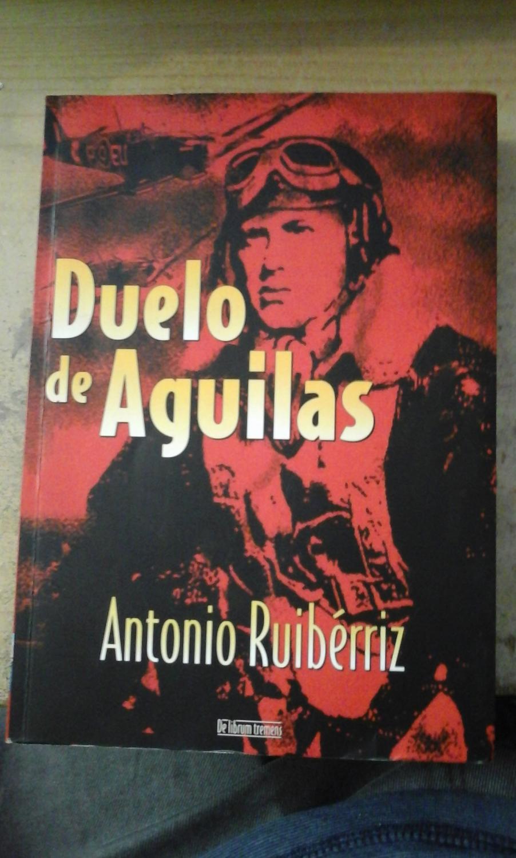 DUELO DE ÁGUILAS (Alcobendas, 2007) Biografía novelada del español Martin Lara, piloto de la Raf - Antonio Ruibérriz (Sevilla, 1952) Aviador naval con amplio historial como piloto de Caza. Escritor