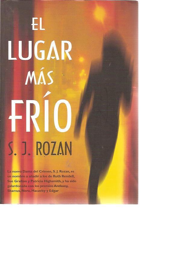 S. J. Rozan: EL LUGAR MÁS FRÍO (Madrid, 2009) - S. J. Rozan (Escritora norteamericana. Autora de novelas policiacas. Ha sido galardonada conb los premios Edgar, Nero, Macavity y otros