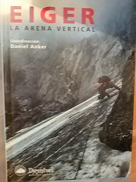 EIGER. LA ARENA VERTICAL (Madrid, 2000) - Daniel Anker (coordinación)