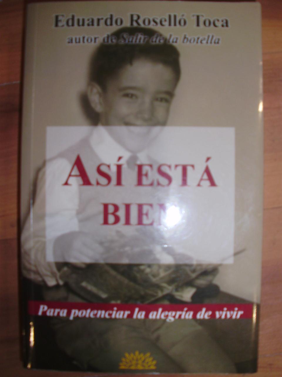 ASÍ ESTÁ BIEN. Para potenciar la alegría de vivir (Madrid, 2005) - Eduardo Roselló Toca