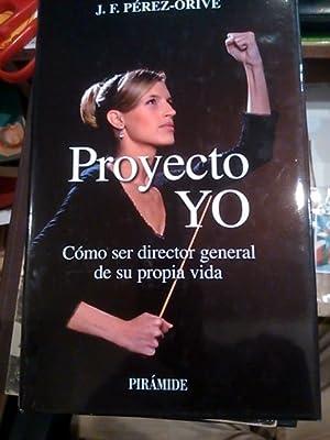 PROYECTO YO. Cómo ser director general de: José Félix Pérez-Orive