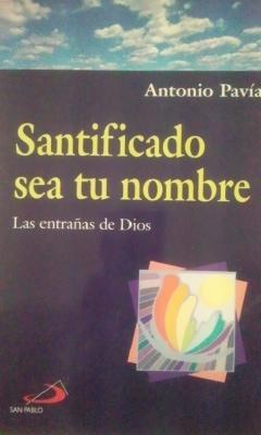 SANTIFICADO SEA TU NOMBRE (Madrid, 2002) Las: Antonio Pavía