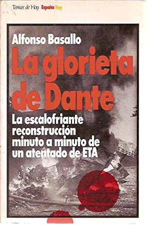 LA GLORIETA DE DANTE. La escalofriante reconstrucción minuto a minuto de un atentado de ETA ...