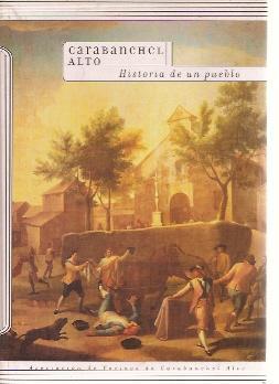 CARABANCHEL ALTO. Historia de un pueblo (Madrid,: José Manuel Escobar
