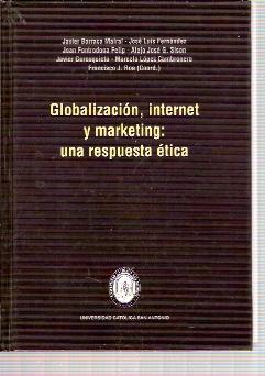 GLOBALIZACIÓN, INTERNET Y MARKETING: UNA RESPUESTA ÉTICA: Javier Barraca Mairal