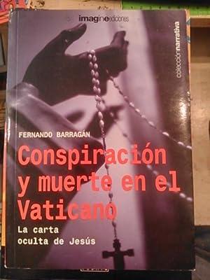 CONSPIRACIÓN Y MUERTE EN EL VATICANO (la carta oculta de Jesús) (novela) Madrid, 2002...