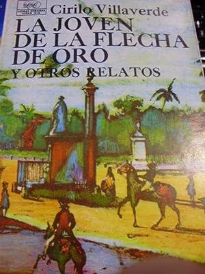 Cirilo Villaverde: LA JOVEN DE LA FLECHA DE ORO y otros relatos (La Habana, 1984): Cirilo ...