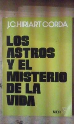 LOS ASTROS Y EL MISTERIO DE LA: Julio C. Hiriart