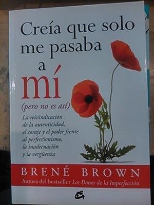CREÍA QUE SOLO ME PASABA A MÍ (pero no es así) (Madrid, 2013): Brene Brown
