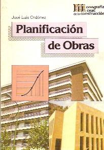 PLANIFICACIÓN DE OBRAS (Barcelona, 1992) Monografías CEAC: José Luis Ordóñez