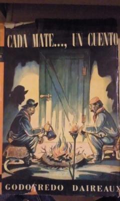 Godofredo Daireaux: CADA MATE , UN CUENTO (Buenos Aires, 1945): Godofredo Daireaux (1839-1916) ...