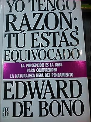 Edward De Bono: YO TENGO RAZÓN, TÚ ESTÁS EQUIVOCADO (Barcelona, 1992): Edward ...