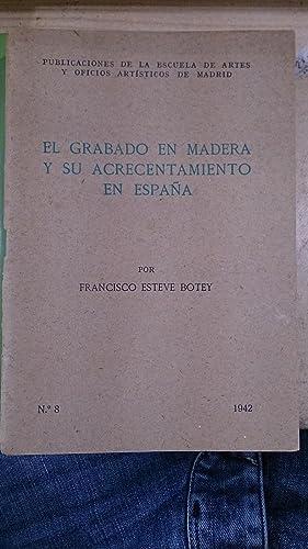 EL GRABADO EN MADERA Y SU ACRECENTAMIENTO EN ESPAÑA (Madrid, 1942) Dedicatoria del autor: ...