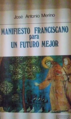 MANIFIESTO FRANCISCANO PARA UN FUTURO MEJOR (Madrid, 1985): José Antonio Merino