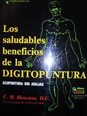 LOS SALUDABLES BENEFICIOS DE LA DIGITOPUNTURA. Acupuntura: F. M. Houston,