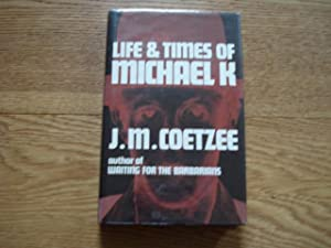 Life and Times of Michael K -: Coetzee, J. M.
