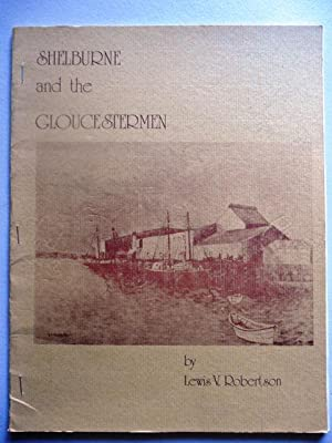 Shelburne and the Gloucestermen. Shelburne, Nova Scotia.: Robertson, Lewis V.