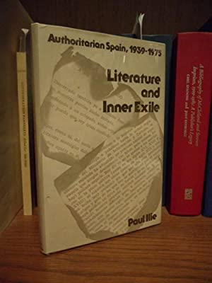Literature and Inner Exile : Authoritarian Spain, 1939-1975: Ilie, Paul