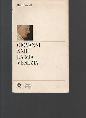 Giovanni XXIII. La mia Venezia. Presentazione di: RONCALLI MARCO.