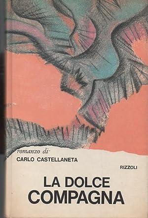 La dolce compagna.: CASTELLANETA CARLO.