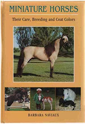 MINIATURE HORSES Their Care, Breeding and Coat: Naviaux, Barbara