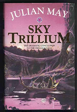 SKY TRILLIUM the Dramatic Conclusion to the Trillium Saga