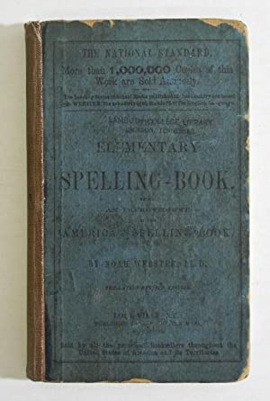 The Elementary Spelling Book, being an improvement: Noah Webster