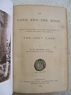 The Land And The Book Or Biblical Illustrations Drawn From The Manners And Customs The Scenes And ...
