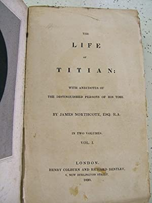 The life of Titian: with anecdotes of the distinguished persons of his time.: Northcote James.