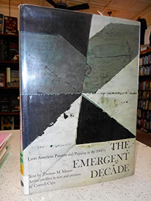 The Emergent Decade: Latin American Painters and Painting in the 1960's: Thomas M. Messer,...