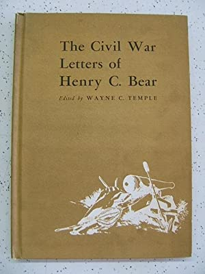 The Civil War Letters of Henry C. Bear: Wayne C. Temple