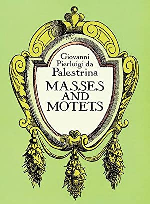 Masses and Motets : Based On Raffaele: Palestrina, Giovanni,