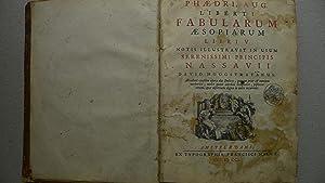 Phaedri, Aug. liberti fabularum aesopiarum libri v. notis illustravit in usum serenissimi principis...