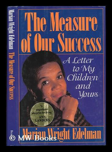 The Measure of Our Success : a Letter to My
