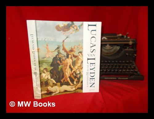 Lucas van Leyden en de Renaissance / Christiaan Vogelaar [et al.] ; met bijdragen van Marieke van Delft - Vogelaar, Christiaan. Stedelijk Museum