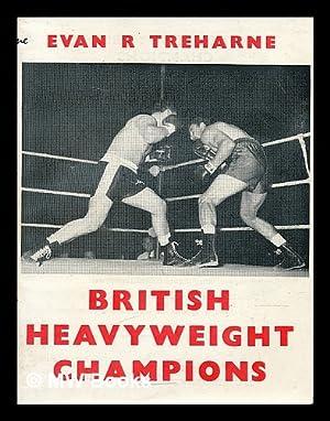 British heavyweight champions / by Evan R. Treharne: Treharne, Evan Robert