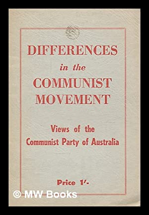 Differences in the Communist movement : views of the Communist Part of Australia: Communist Party ...