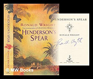 Henderson's spear / Ronald Wright: Wright, Ronald (1948-)