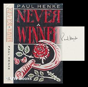Never a winner / Paul Henke: Henke, Paul (1950-?)