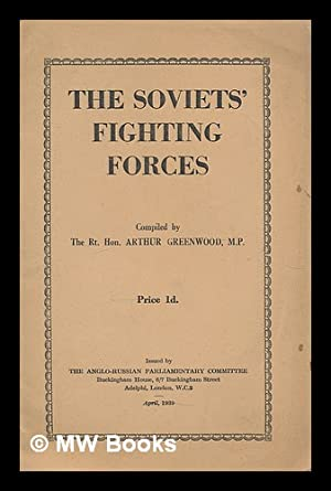 The Soviets' fighting forces / compiled by Arthur Greenwood: Greenwood, Arthur (1880-1954...