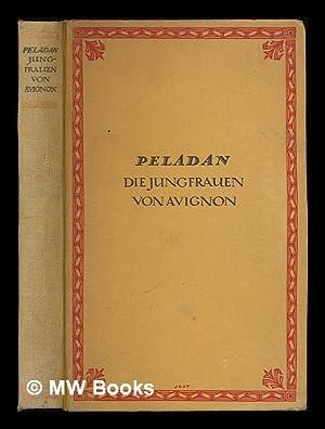 Die Jungfrauen von Avignon : Roman / Peladan: Peladan, Josephine (1858-1918)