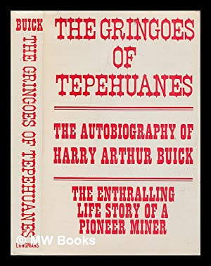 The Gringoes of Tepehuanes: Buick, Harry Arthur