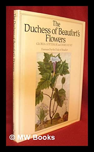 The Duchess of Beaufort's flowers / Gloria Cottesloe and Doris Hunt ; foreword by the ...